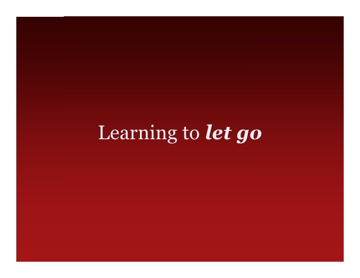 Slide: Learning to let go